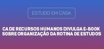 CA de Recursos Humanos elabora e-book  sobre organização da rotina de estudos durante a quarentena