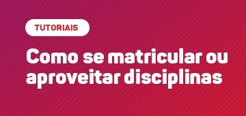 Confira os manuais de como se matricular ou aproveitar disciplinas